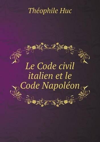 Le Code civil italien et le Code Napoléon (French Edition)