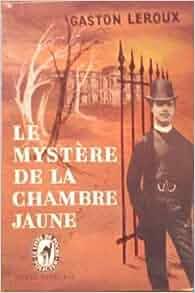 Le myst re de la chambre jaune leroux gaston books - Mystere de la chambre jaune ...