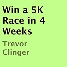 Win a 5K Race in 4 Weeks (       UNABRIDGED) by Trevor Clinger Narrated by Chelsea Lee Rock