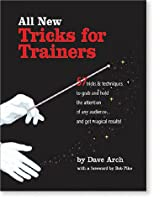All New Tricks for Trainers: 57 Tricks and Techniques to Grab and Hold the Attention of Any Audienceand Get Magical Results