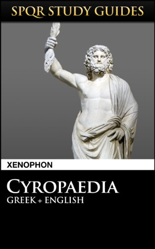 Xenophon - Xenophon: Cyropaedia in Greek + English (SPQR Study Guides Book 42) (English Edition)