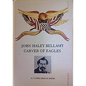 John Haley Bellamy: Carver of Eagles