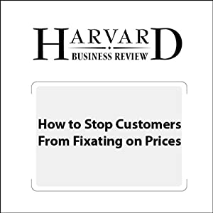 How to Stop Customers from Fixating on Price (Harvard Business Review) | [Marco Bertini, Luc Wathieu]