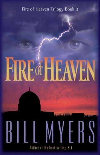 Fire of Heaven (Fire of Heaven Trilogy), Bill Myers