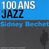 echange, troc Sidney Bechet - 100 Ans De Jazz : Sidney Bechet