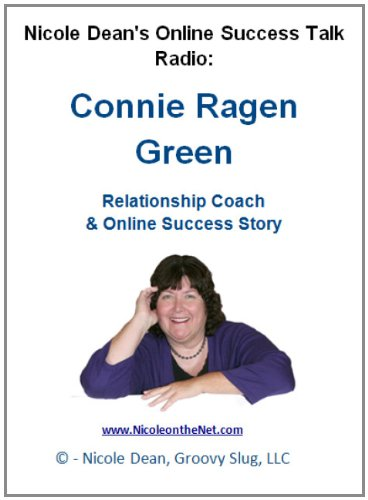Connie Ragen Green: Relationship Coach & Online Success Story (Nicole Dean's Online Talk Radio)