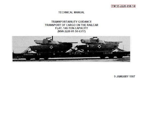 US Army, Technical Manual, TM 55-2220-058-14, TRANSPORTABILITY GUIDANCE FOR TRANSPORT OF CARGO ON THE RAILCAR FLAT, 140-TON CAPACITY, (NSN 2220-01-058-6377), 1987