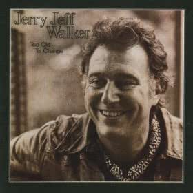 Too Old to Change / Jerry Jeff