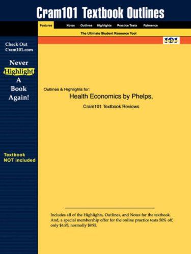 Studyguide for Health Economics by Phelps, ISBN 9780321068989 (Cram101 Textbook Outlines)