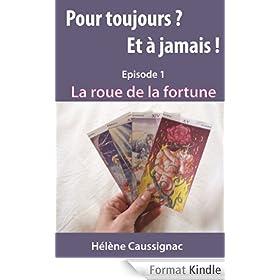 La roue de la fortune (Pour toujours ? Et � jamais ! t. 1)