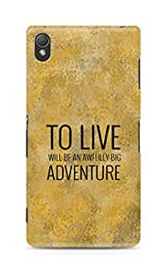 AMEZ to live will be an awfully big adventure Back Cover For Sony Xperia Z3