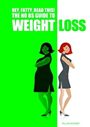 Hey, Fatty, Read This! The No BS Guide to Weight Loss
