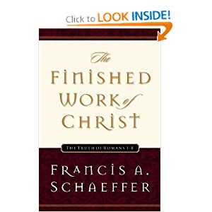 The Finished Work of Christ: The Truth of Romans 1-8 Francis A. Schaeffer and Udo W. Middelmann
