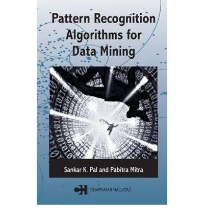 Pattern Recognition Algorithms for Data Mining Scalability, Knowledge Discovery and Soft Granular Computing by Pal, Sankar K. ( AUTHOR ) May-27-2004 Hardback