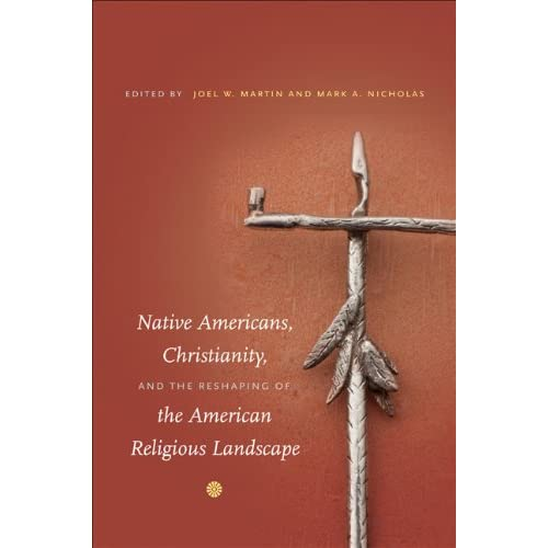 Native Americans Christianity and the Reshaping of the American Religious Landscape