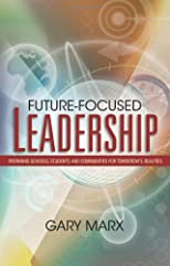 Future-focused Leadership: Preparing Schools, Students, And Communities for Tomorrow's Realities
