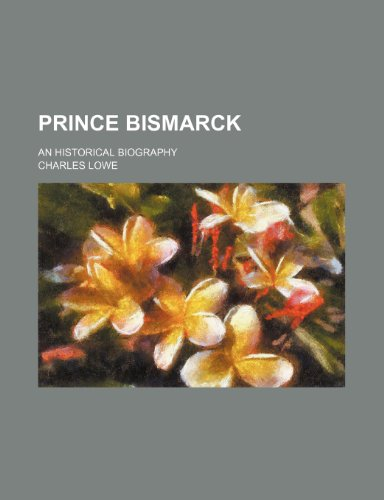 Prince Bismarck; An Historical Biography