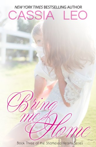Bring Me Home (Shattered Hearts) by Cassia Leo