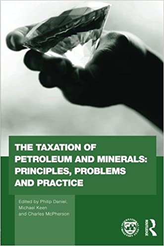 The Taxation of Petroleum and Minerals: Principles, Problems and Practice (Routledge Explorations in Environmental Economics) written by Philip Daniel