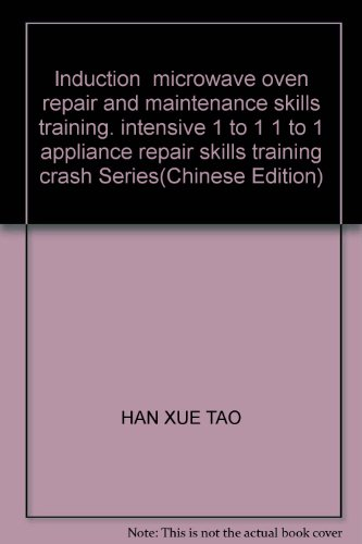 Induction \ Microwave Oven Repair And Maintenance Skills Training. Intensive 1 To 1 1 To 1 Appliance Repair Skills Training Crash Series(Chinese Edition)