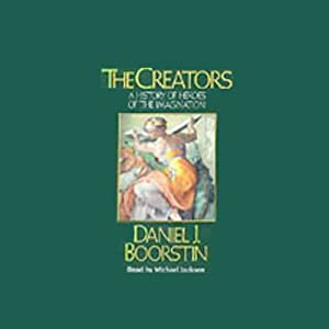 The Creators: A History of Heroes of the Imagination | [Daniel J. Boorstin]
