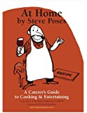 At Home by Steve Poses: A Caterer's Guide to Cooking & Entertaining