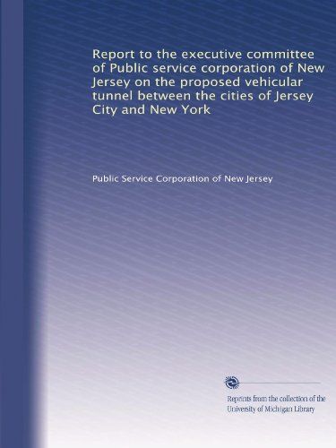 Report To The Executive Committee Of Public Service Corporation Of New Jersey On The Proposed Vehicular Tunnel Between The Cities Of Jersey City And New York front-870917