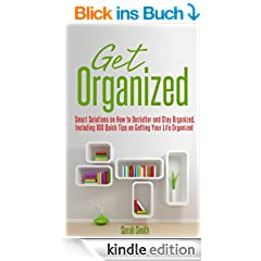 Get Organized: Smart Solutions on How to Declutter and Stay Organized, Including 100 Quick Tips on Getting Your Life Organized (English Edition)