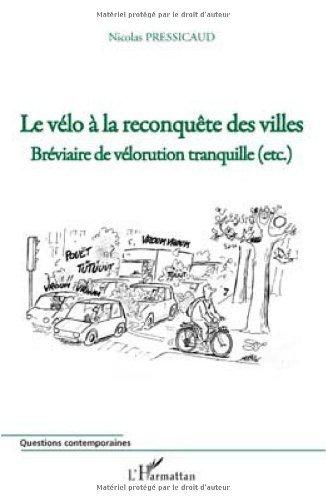 Le vélo à la reconquête des villes : Bréviaire de vélorution tranquille (etc.)