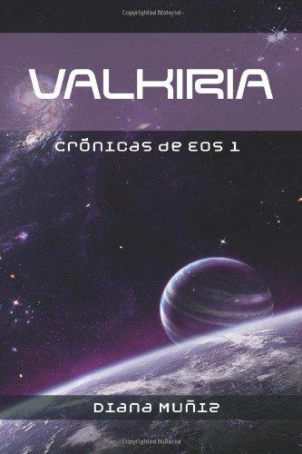 Crónicas de Eos: Valkiria: Volume 1 (Las Crónicas de Eos)