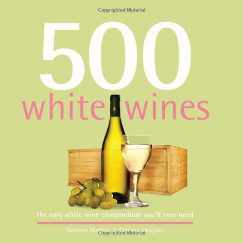 500 White Wines: The Only White Wine Compendium You'll Ever Need (500 Cooking (Sellers))