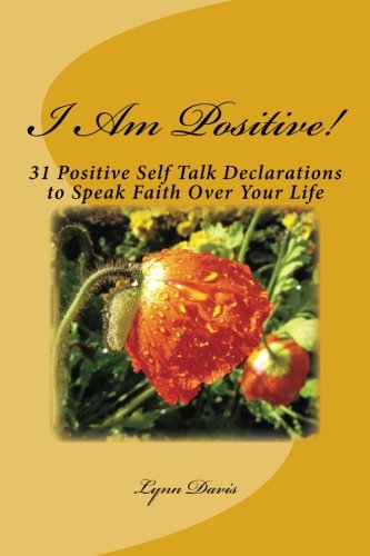 I Am Positive!: 31 Positive Self Talk Declarations to Speak Faith Over Your Life (Negative Self Talk) (Volume 4) (I Am Positive compare prices)