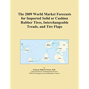 The 2009 World Forecasts of Solid or Cushion Rubber Tires, Interchangeable Treads, and Tire Flaps Export Supplies Icon Group