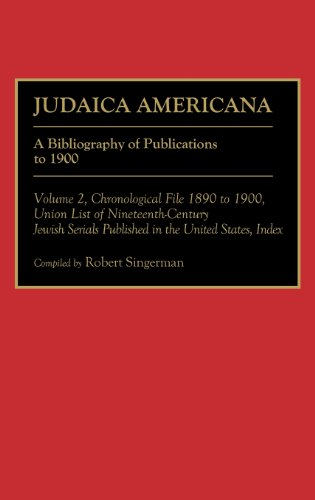 Judaica Americana: Set a Bibliography of Publications to 1900/Volume 1, Chronological File 1676 to 1889/Volume 2, Chronological File 1890 (Bibliographies and Indexes in American History)