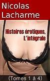 Histoires érotiques, l'intégrale: tomes 1 à 4 (Les intégrales de Nicolas Lacharme)