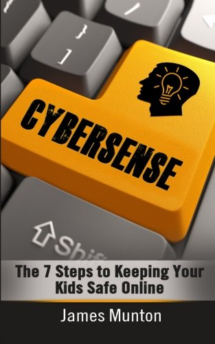 CyberSense: The 7 Steps to Keeping Your Kids Safe Online