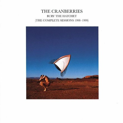 The Cranberries - Bury The Hatchet [The Complete Sessions 1998-1999 ...