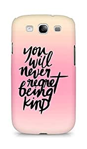 AMEZ you will never regret being kind Back Cover For Samsung Galaxy S3 i9300