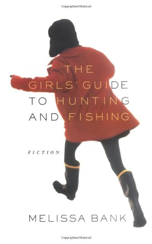 The Girls' Guide to Hunting and Fishing, Bank, Melissa