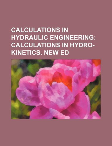Calculations in Hydraulic Engineering;  Calculations in hydro-kinetics. New ed