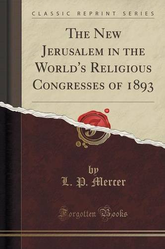 The New Jerusalem in the World's Religious Congresses of 1893 (Classic Reprint)