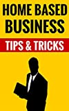 Home Based Business – Tips & Tricks: Essential Facts About Entrepreneurship Reviews