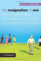 The Resignation of Eve: What If Adam&#39;s Rib Is No Longer Willing to Be the Church&#39;s Backbone?