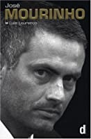 Jose Mourinho - Made in Portugal: The Official Biography by Luis Lourenço