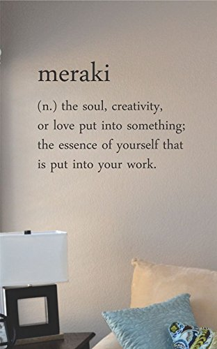 Meraki Definition (N.) the Soul, Creativity, or Love Put Into Something; the Essence of Yourself That Is Put Into Your Work. Vinyl Wall Art Decal Sticker
