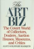 The Art Biz: The Covert World of Collectors, Dealers, Auction Houses, Museums, and Critics