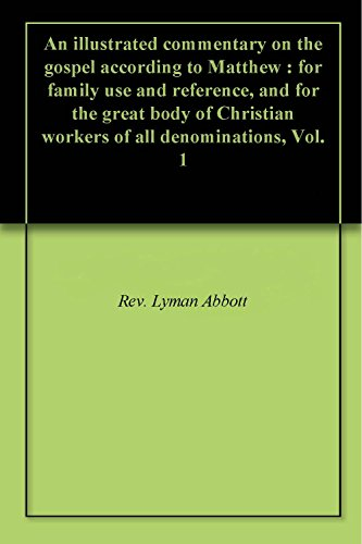 An illustrated commentary on the gospel according to Matthew : for family use and reference, and for the great body of Christian workers of all denominations, Vol. 1 PDF