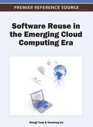 Software Reuse in the Emerging Cloud Computing Era, by Hongji Yang