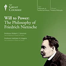 The Will to Power: The Philosophy of Friedrich Nietzsche  by The Great Courses Narrated by Professor Kathleen M. Higgins, Professor Robert C. Solomon