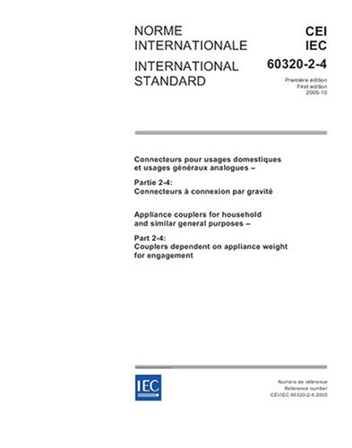 IEC 60320-2-4 Ed. 1.0 b:2005, Appliance couplers for household and similar general purposes - Part 2-4: Couplers dependent on appliance weight for engagement PDF